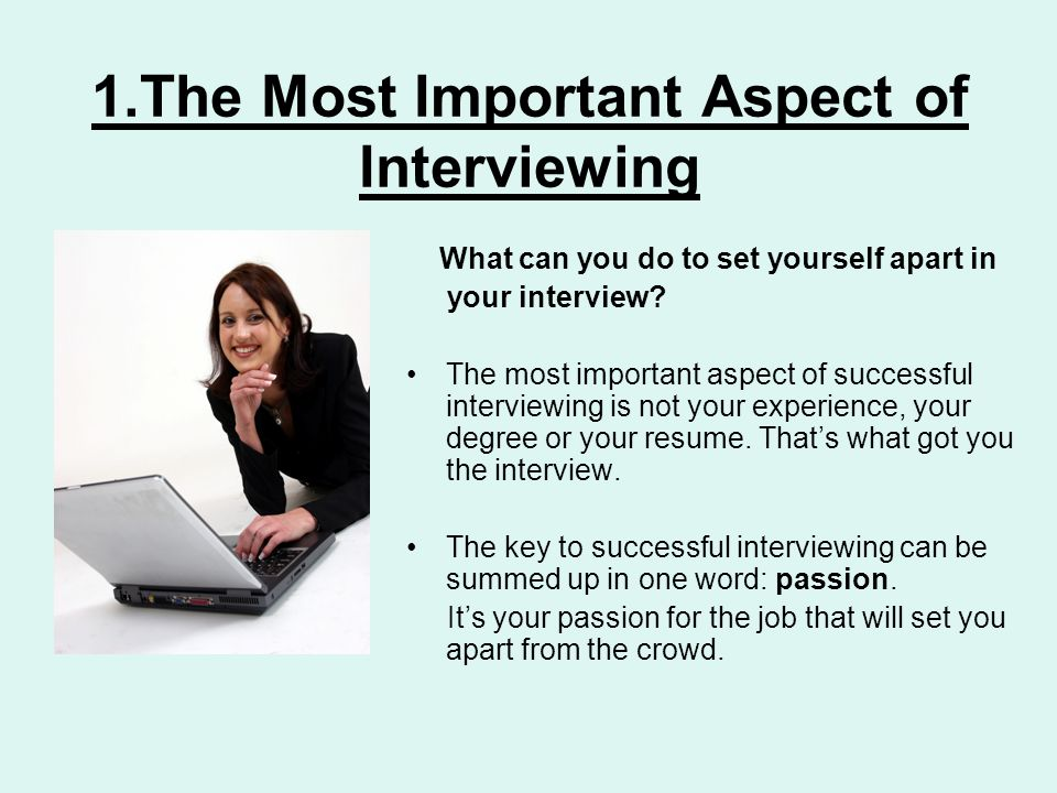 2.The Second Most Important Aspect of Interviewing Why is attitude so important.