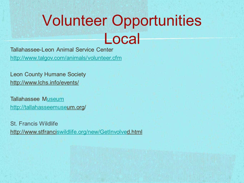Volunteer Opportunities Local Tallahassee-Leon Animal Service Center http://www.talgov.com/animals/volunteer.cfm Leon County Humane Society http://www