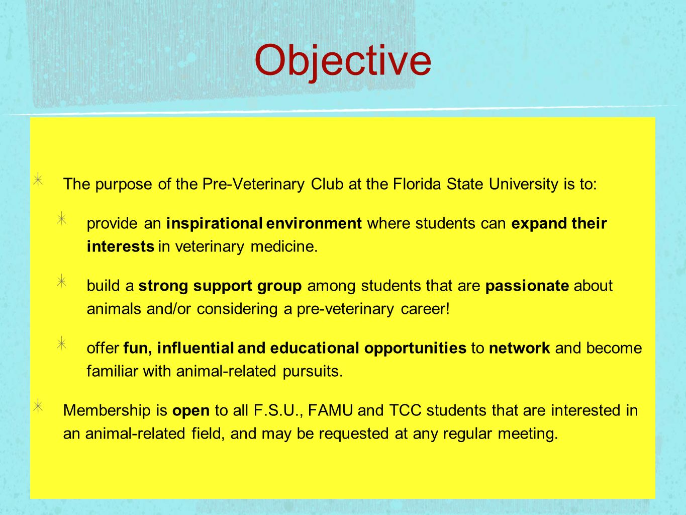 Objective The purpose of the Pre-Veterinary Club at the Florida State University is to: provide an inspirational environment where students can expand