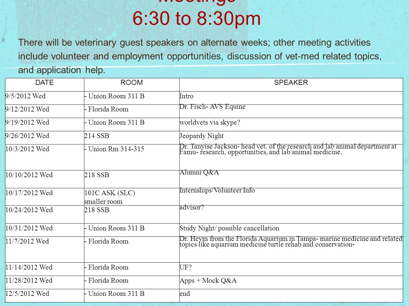 Meetings 6:30 to 8:30pm There will be veterinary guest speakers on alternate weeks; other meeting activities include volunteer and employment opportun