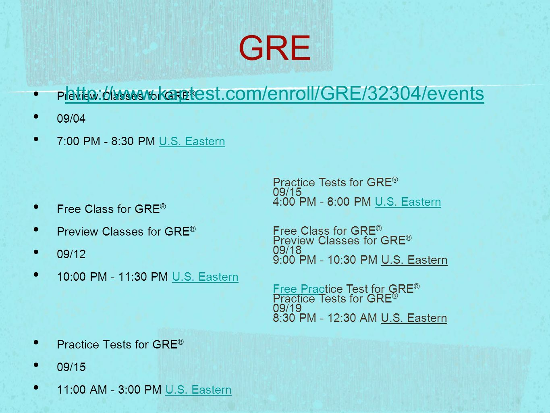 GRE Preview Classes for GRE ® 09/04 7:00 PM - 8:30 PM U.S. EasternU.S. Eastern Free Class for GRE ® Preview Classes for GRE ® 09/12 10:00 PM - 11:30 P