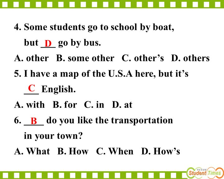 4. Some students go to school by boat, but ___ go by bus.