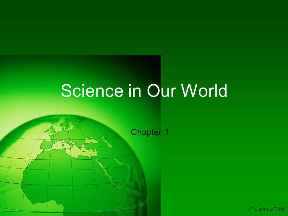 Science in Our World Chapter 1 7 th Science-GIBB