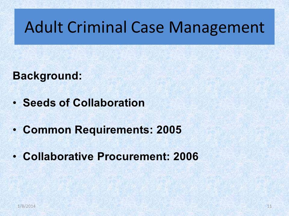 Background: Seeds of Collaboration Common Requirements: 2005 Collaborative Procurement: 2006 Adult Criminal Case Management 1/8/201411