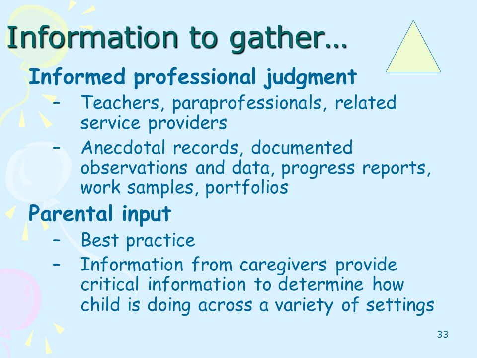 33 Informed professional judgment –Teachers, paraprofessionals, related service providers –Anecdotal records, documented observations and data, progre