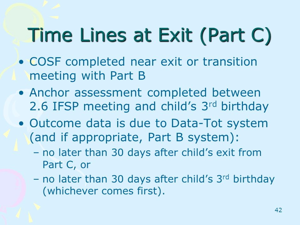 42 Time Lines at Exit (Part C) COSF completed near exit or transition meeting with Part B Anchor assessment completed between 2.6 IFSP meeting and chi