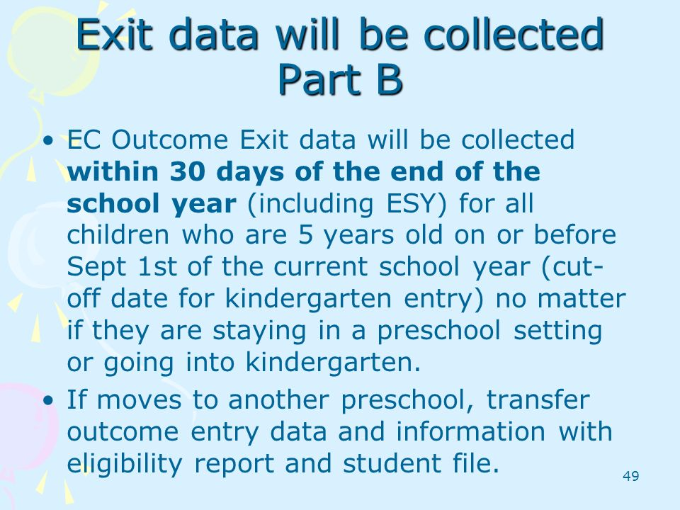 49 Exit data will be collected Part B EC Outcome Exit data will be collected within 30 days of the end of the school year (including ESY) for all chil