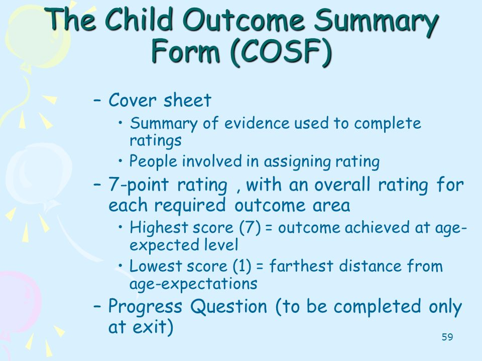 59 The Child Outcome Summary Form (COSF) –Cover sheet Summary of evidence used to complete ratings People involved in assigning rating –7-point rating