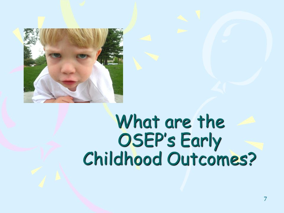 7 What are the OSEPs Early Childhood Outcomes?