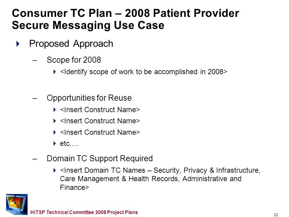 21 HITSP Technical Committee 2008 Project Plans Consumer TC Plan – 2008 Patient Provider Secure Messaging Use Case Use Case Description –