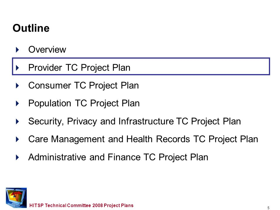 4 HITSP Technical Committee 2008 Project Plans MAR HITSP 2008 TC Timeline Overview 6/16/08 HITSP Board 3/24 – 3/26 TC F2F DC Area 3/27/08 HITSP Panel WE ARE HERE 2008 Use Cases v 1.0 MAYJUNEJULYAUGSEPTOCTNOVDECAPR 5/12 – 5/14 TC F2F TBD 6/11 – 6/13 TC F2F DC Area 9/8 – 9/10 TC F2F TBD 10/28 – 10/30 TC F2F Chicago 10/6/08 HITSP Panel 9/29/08 HITSP Board 12/2/08 HITSP Board 12/8/08 HITSP Panel 6/23/08 HITSP Panel 2008 Use Cases 2006/2007 Carryover Work RDSS Comment Comment Res IS Development Comment Plan Subject to change based on TC Project Plan TBD Based on TC Project Plan IS01, IS02, IS03, IS04, IS05, IS06, IS07 Gaps and Overlaps NHIN Coordination, Implementation Testing Support, Education and Outreach Other