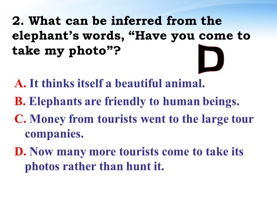 A. Tourists hunted too many elephants. B. Farmers hunted them without mercy.