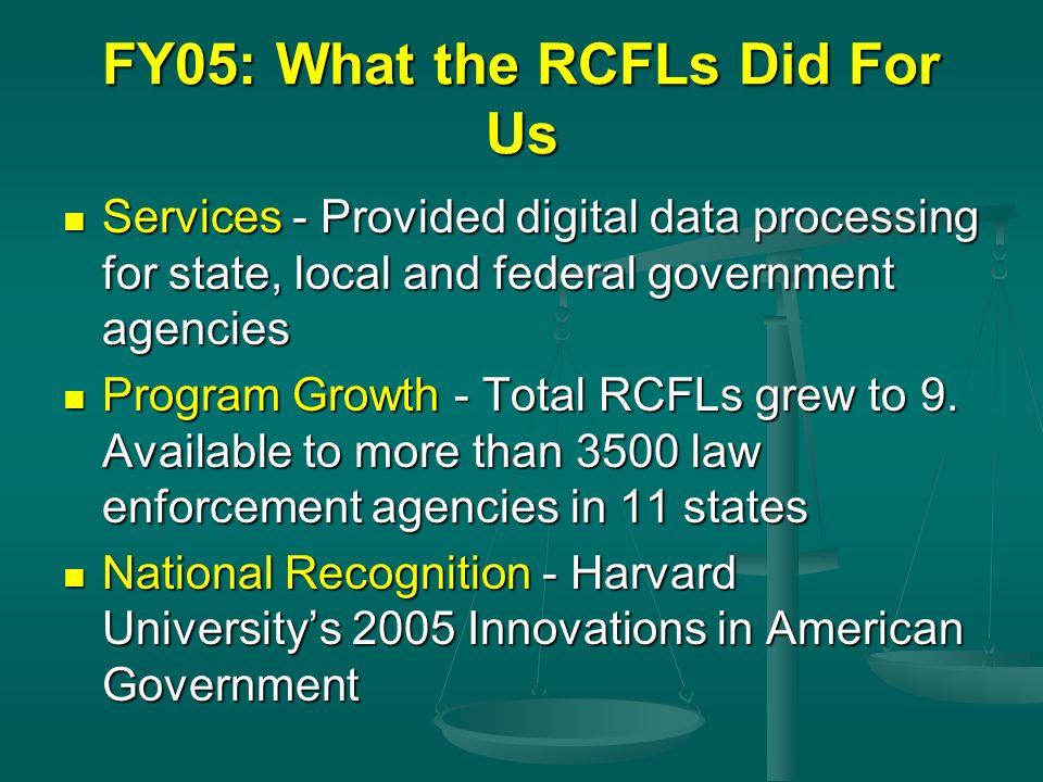 FY05: What the RCFLs Did For Us Services - Provided digital data processing for state, local and federal government agencies Services - Provided digit
