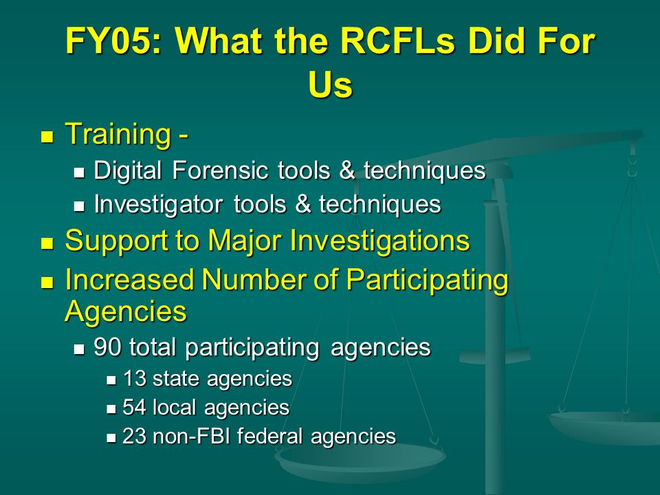 FY05: What the RCFLs Did For Us Training - Training - Digital Forensic tools & techniques Digital Forensic tools & techniques Investigator tools & tec