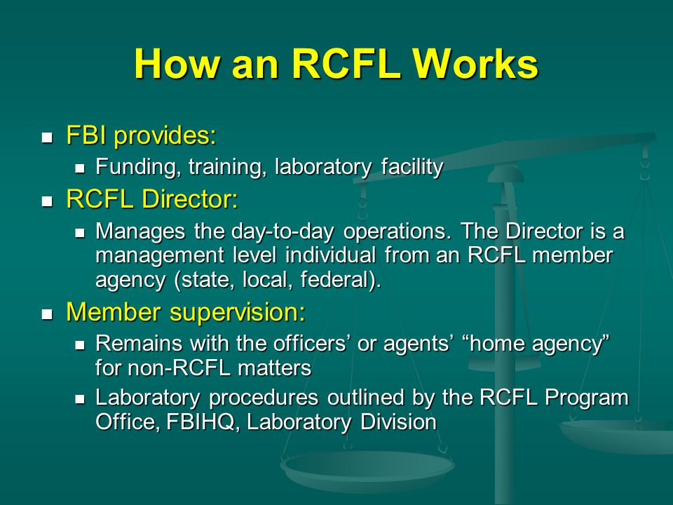 How an RCFL Works FBI provides: FBI provides: Funding, training, laboratory facility Funding, training, laboratory facility RCFL Director: RCFL Direct