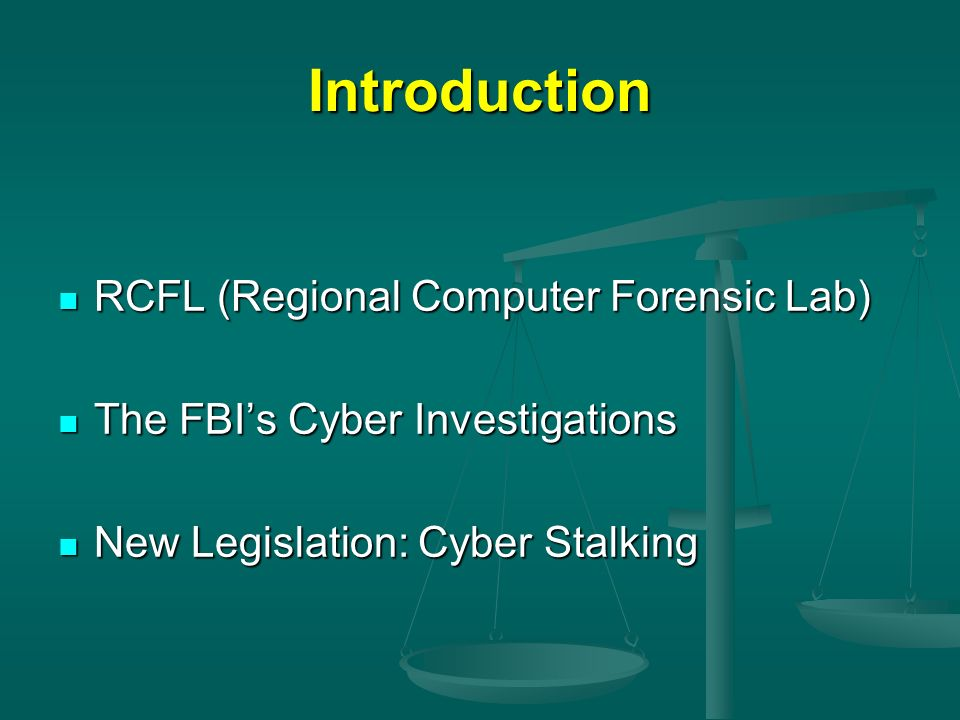 Introduction RCFL (Regional Computer Forensic Lab) RCFL (Regional Computer Forensic Lab) The FBIs Cyber Investigations The FBIs Cyber Investigations N