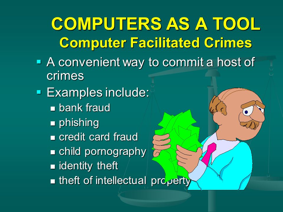 COMPUTERS AS A TOOL Computer Facilitated Crimes A convenient way to commit a host of crimes A convenient way to commit a host of crimes Examples inclu
