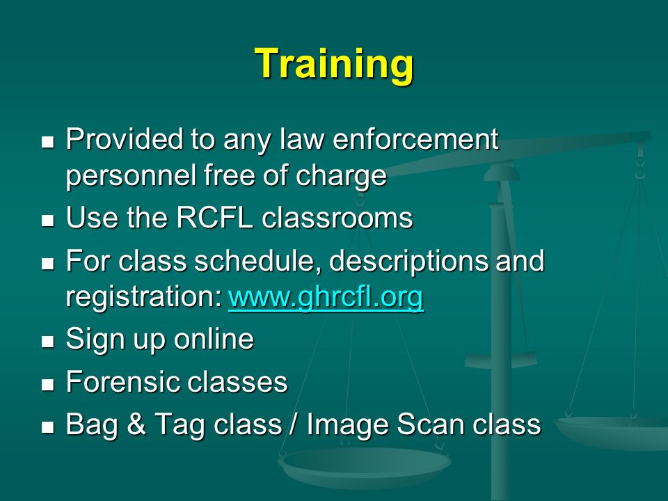 Training Provided to any law enforcement personnel free of charge Provided to any law enforcement personnel free of charge Use the RCFL classrooms Use