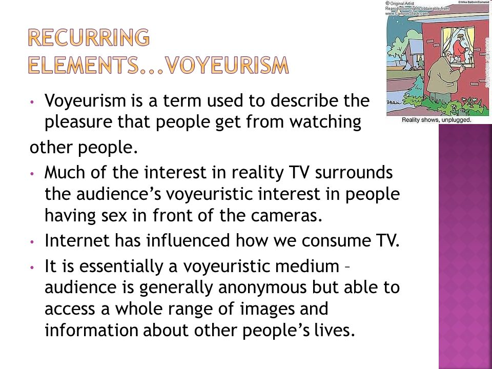 Voyeurism is a term used to describe the pleasure that people get from watching other people.