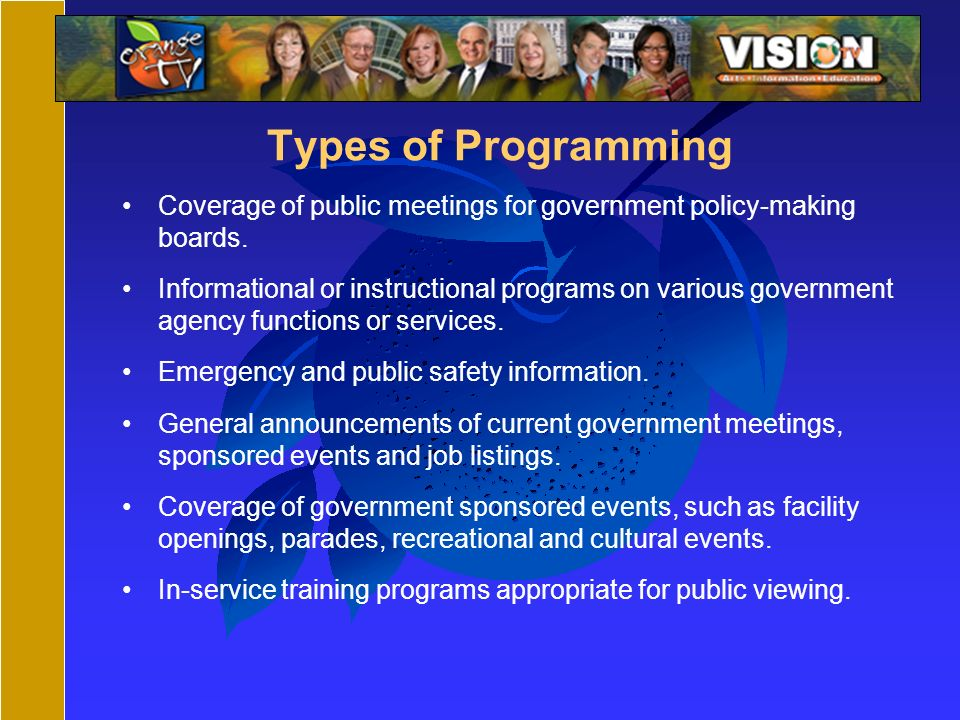 Types of Programming Coverage of public meetings for government policy-making boards.