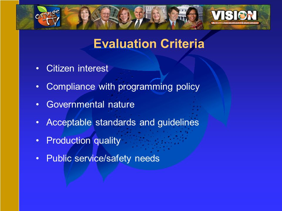 Evaluation Criteria Citizen interest Compliance with programming policy Governmental nature Acceptable standards and guidelines Production quality Public service/safety needs