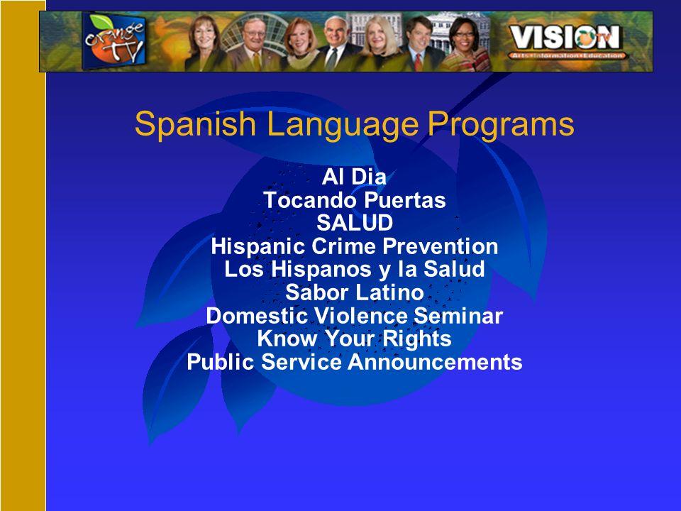 Spanish Language Programs Al Dia Tocando Puertas SALUD Hispanic Crime Prevention Los Hispanos y la Salud Sabor Latino Domestic Violence Seminar Know Your Rights Public Service Announcements