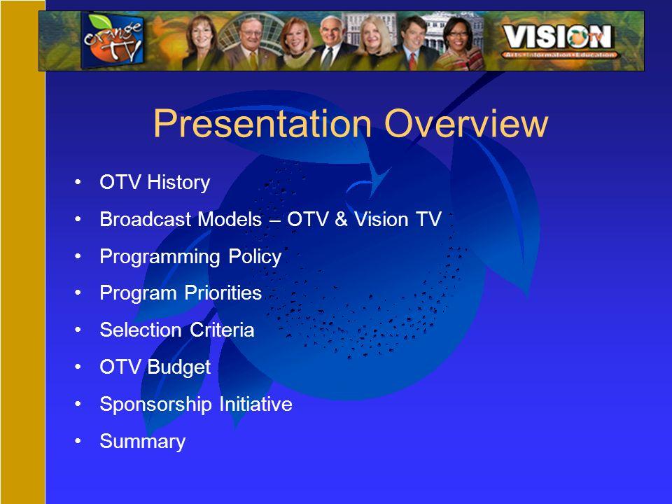 OTV History Broadcast Models – OTV & Vision TV Programming Policy Program Priorities Selection Criteria OTV Budget Sponsorship Initiative Summary Presentation Overview