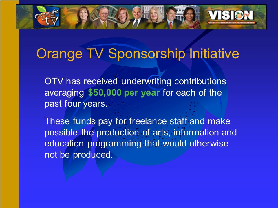 Orange TV Sponsorship Initiative OTV has received underwriting contributions averaging $50,000 per year for each of the past four years.