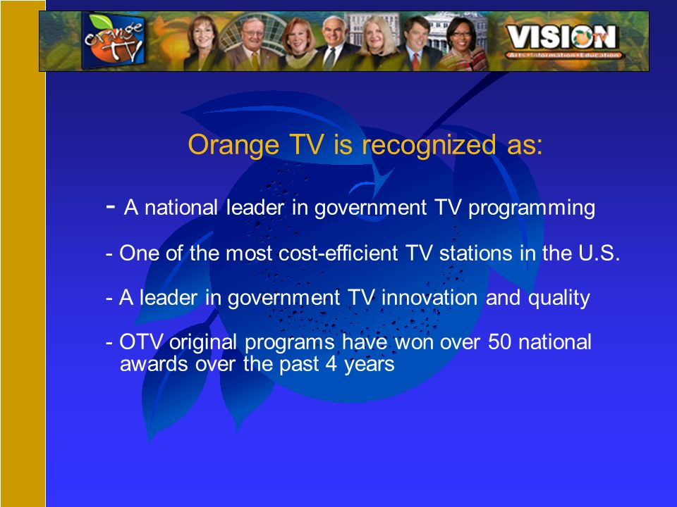 Orange TV is recognized as: - A national leader in government TV programming - One of the most cost-efficient TV stations in the U.S.