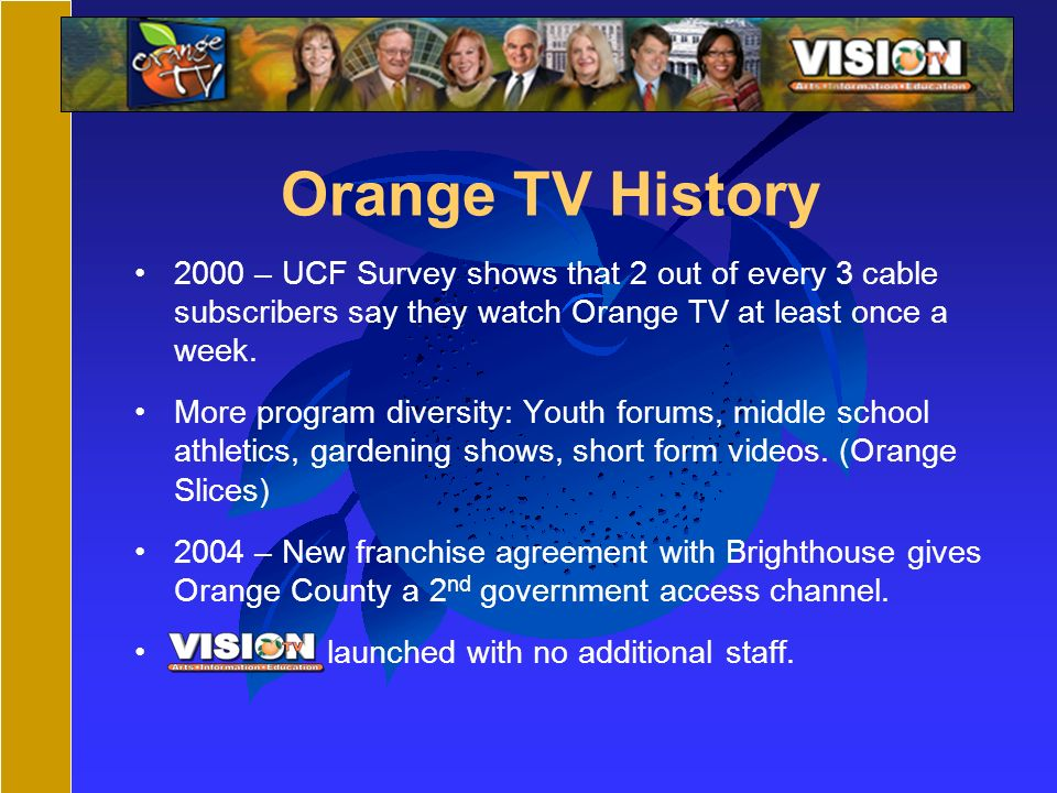 Orange TV History 2000 – UCF Survey shows that 2 out of every 3 cable subscribers say they watch Orange TV at least once a week. More program diversit