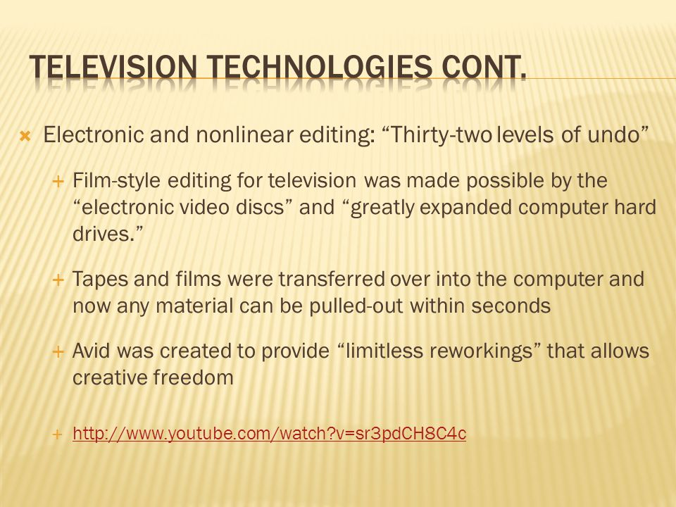 Electronic and nonlinear editing: Thirty-two levels of undo Film-style editing for television was made possible by the electronic video discs and greatly expanded computer hard drives.