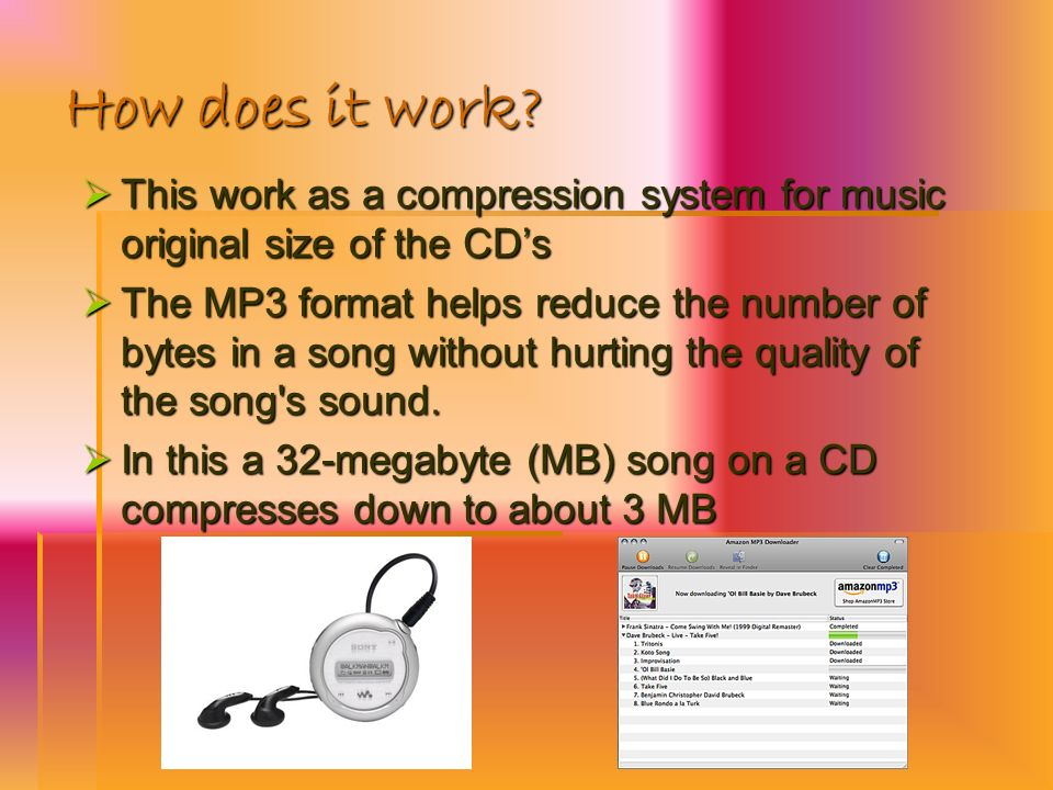 How does it work? This work as a compression system for music original size of the CDs This work as a compression system for music original size of th