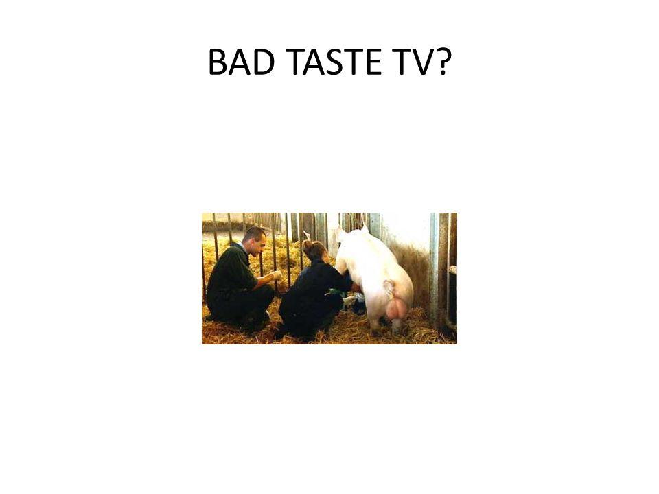 BAD TASTE TV?