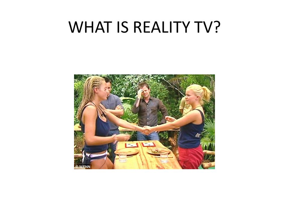 WHAT IS REALITY TV?
