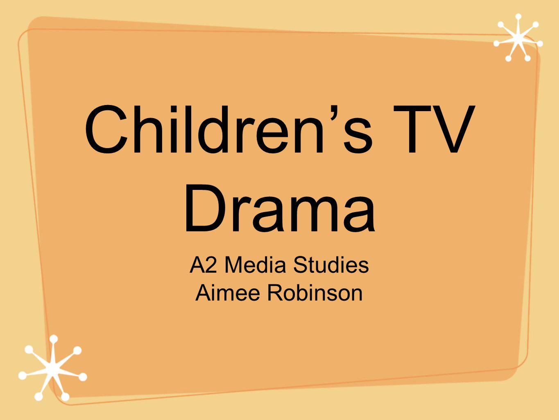 Childrens TV Drama A2 Media Studies Aimee Robinson