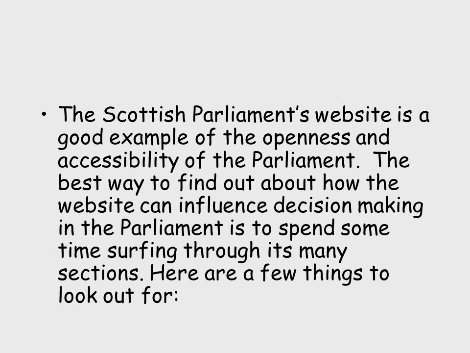 The Scottish Parliaments website is a good example of the openness and accessibility of the Parliament.