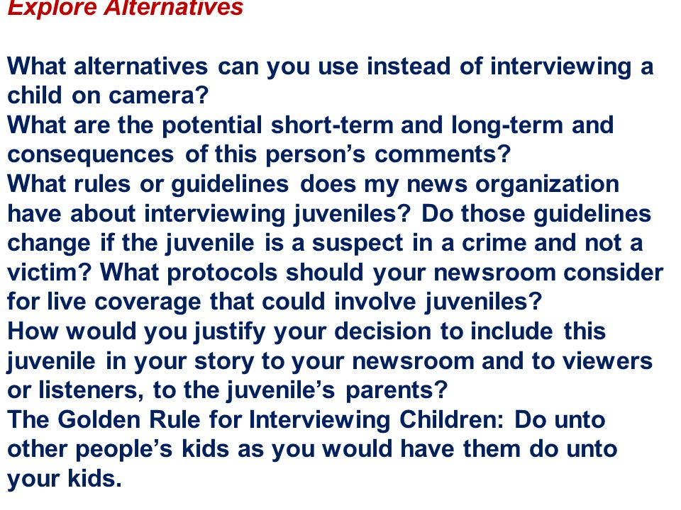 Explore Alternatives What alternatives can you use instead of interviewing a child on camera.