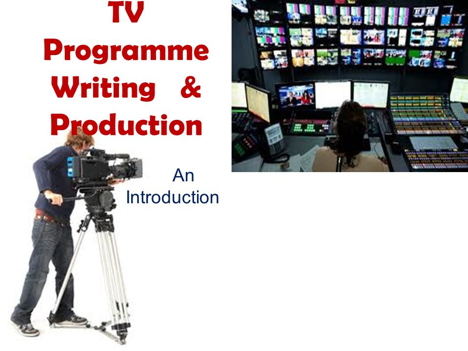 TV Programme Writing & Production An Introduction