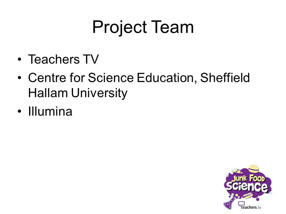 Project Team Teachers TV Centre for Science Education, Sheffield Hallam University Illumina