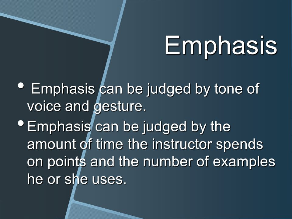 Emphasis Emphasis can be judged by tone of voice and gesture.