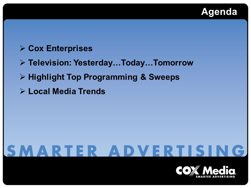 Agenda Cox Enterprises Television: Yesterday…Today…Tomorrow Local Media Trends Highlight Top Programming & Sweeps