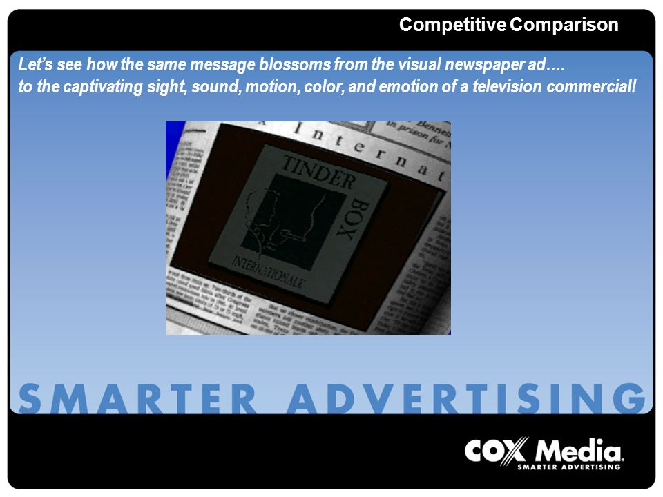 Competitive Comparison Lets see how the same message blossoms from the visual newspaper ad….