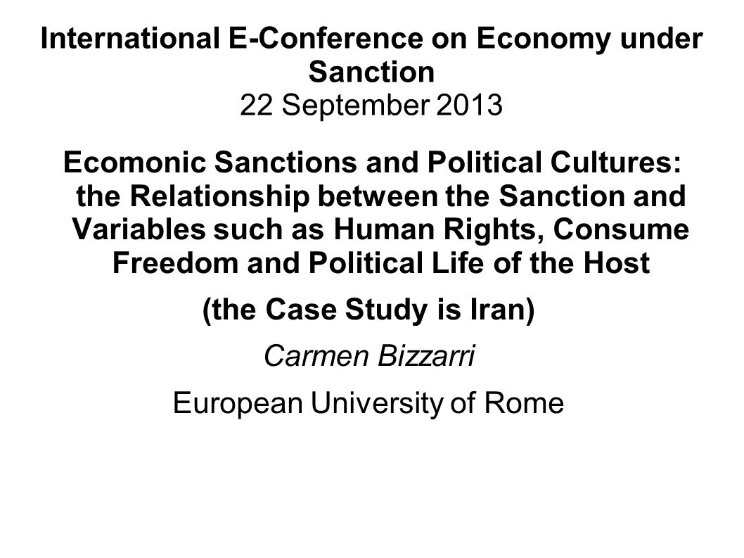 International E-Conference on Economy under Sanction 22 September 2013 Ecomonic Sanctions and Political Cultures: the Relationship between the Sanctio