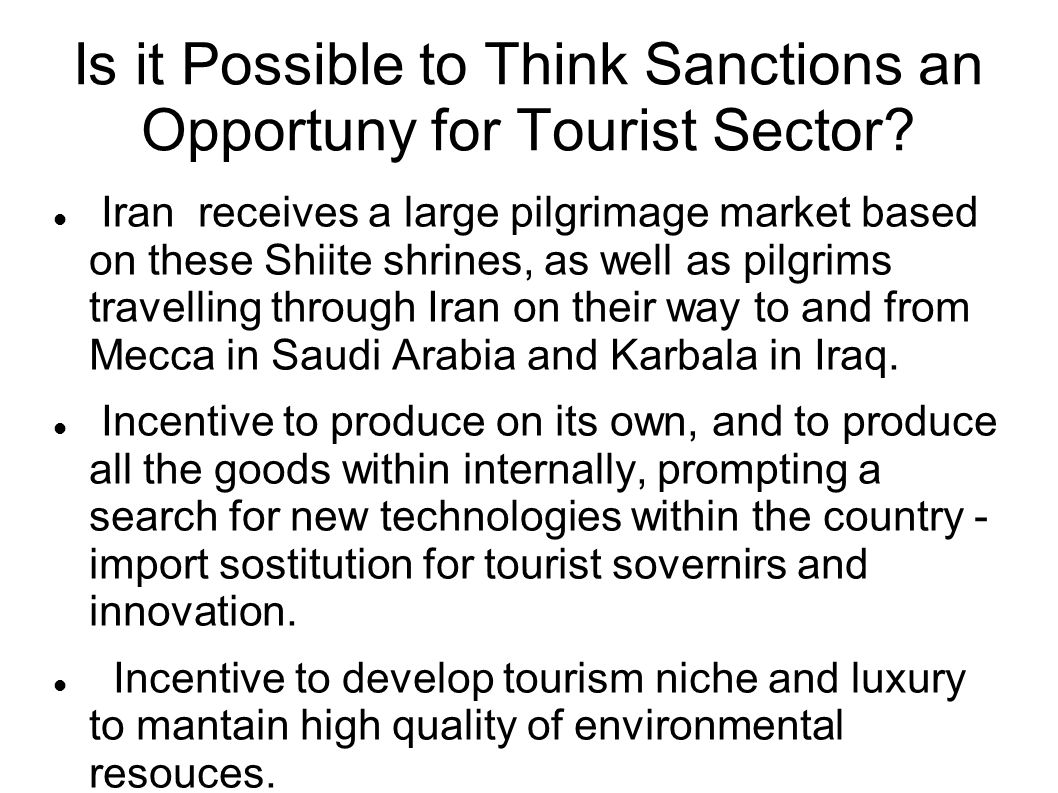 Is it Possible to Think Sanctions an Opportuny for Tourist Sector? Iran receives a large pilgrimage market based on these Shiite shrines, as well as p