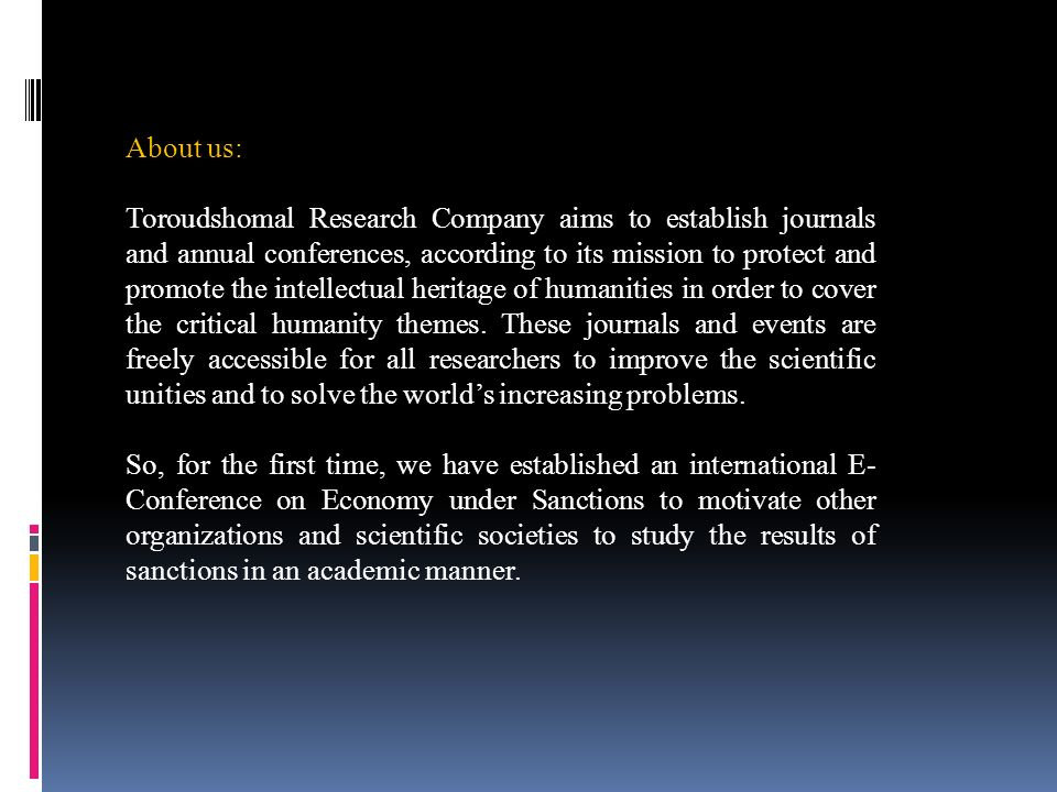 About us: Toroudshomal Research Company aims to establish journals and annual conferences, according to its mission to protect and promote the intelle