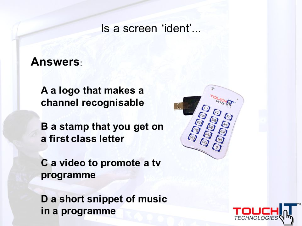 Is a screen ident... A a logo that makes a channel recognisable B a stamp that you get on a first class letter C a video to promote a tv programme D a