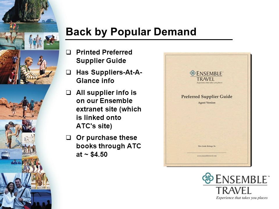 Back by Popular Demand Printed Preferred Supplier Guide Has Suppliers-At-A- Glance info All supplier info is on our Ensemble extranet site (which is l