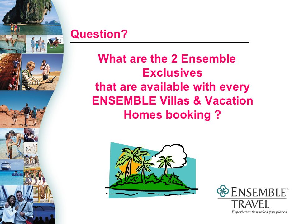 Question? What are the 2 Ensemble Exclusives that are available with every ENSEMBLE Villas & Vacation Homes booking ?