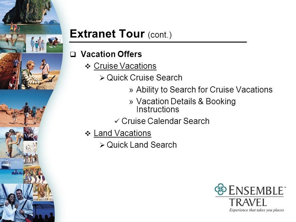 Extranet Tour (cont.) Vacation Offers Cruise Vacations Quick Cruise Search »Ability to Search for Cruise Vacations »Vacation Details & Booking Instruc