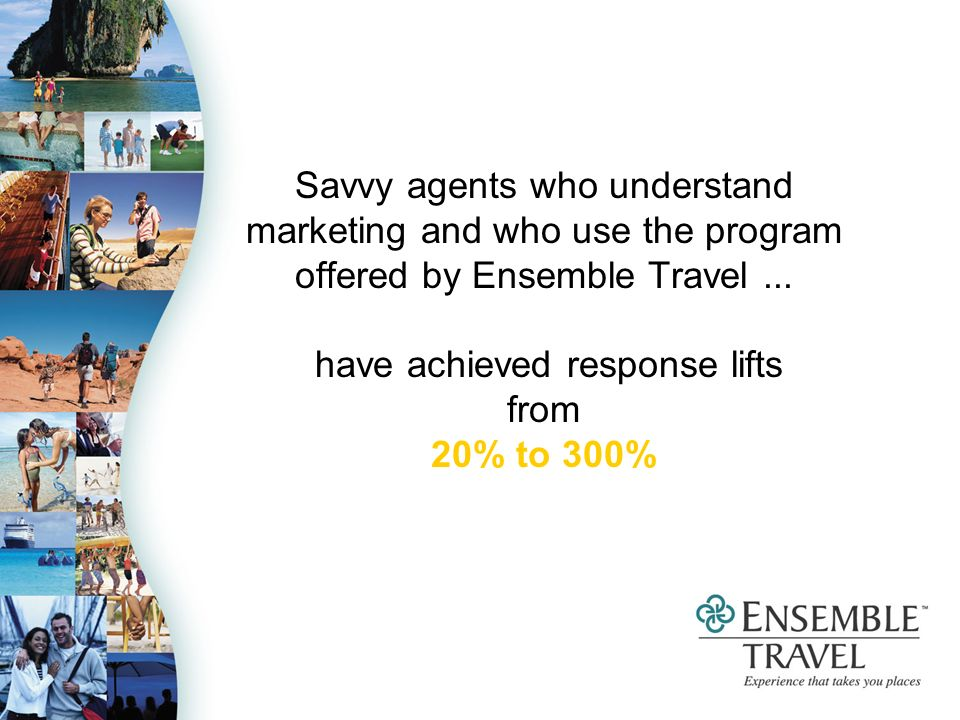 Savvy agents who understand marketing and who use the program offered by Ensemble Travel...